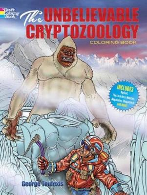 The Unbelievable Cryptozoology Coloring Book by George Toufexis