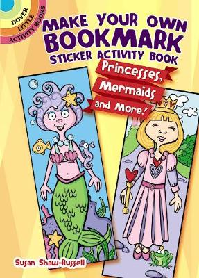Make Your Own Bookmark Sticker Activity Book Princesses, Mermaids and More! by Susan Shaw-Russell