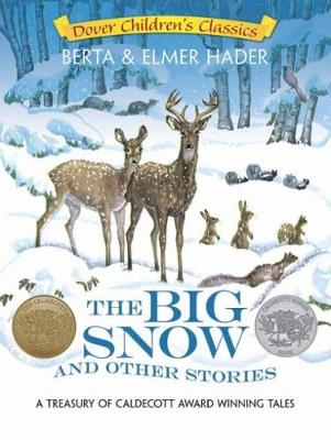 The Big Snow and Other Stories A Treasury of Caldecott Award Winning Tales by Berta Hader, Elmer Hader