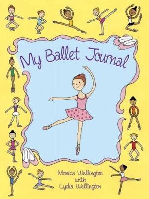 My Ballet Journal by Monica Wellington