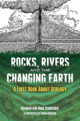 Rocks, Rivers and the Changing Earth A First Book About Geology by Herman Schneider