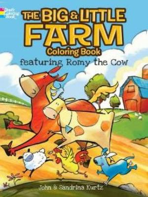The Big & Little Farm Coloring Book Featuring Romy the Cow by John Kurtz