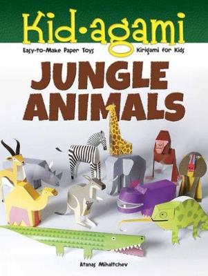 Kid-Agami -- Jungle Animals: Kirigami for Kids: Easy-to-Make Paper Toys by Atanas Mihaltchev