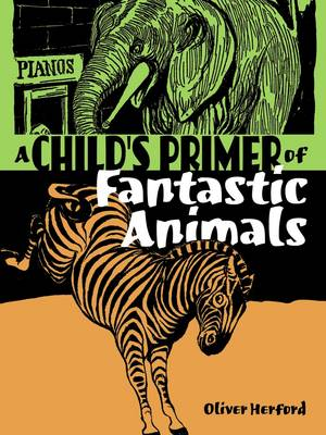A Child's Primer of Fantastic Animals by Oliver Herford