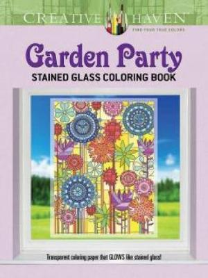 Creative Haven Garden Party Stained Glass Coloring Book by Robin J. Baker