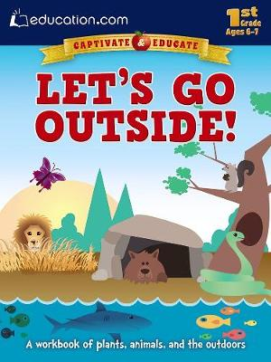 Let's Go Outside! A Workbook of Plants, Animals, and the Outdoors by Education.com