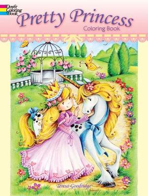 Pretty Princess Coloring Book by Teresa Goodridge
