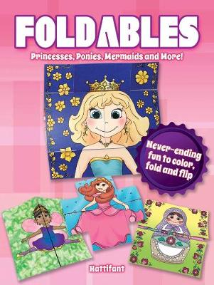 Foldables - Princesses, Ponies, Mermaids and More Never-Ending Fun to Color, Fold and Flip by Manja Burton