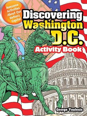Discovering Washington D.C. Activity Book Awesome Activities About Our Nation's Capital by George Toufexis