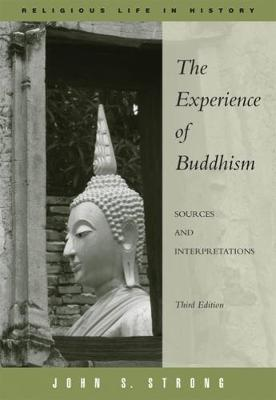 The Experience of Buddhism Sources and Interpretations by John S. Strong