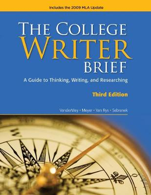 The College Writer A Guide to Thinking, Writing, and Researching by Randall VanderMey, Patrick Sebranek, Verne Meyer, John van Rys