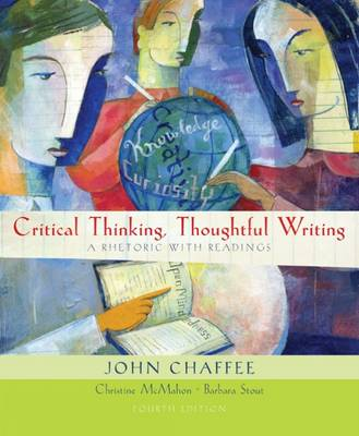 Critical Thinking, Thoughtful Writing by John Chaffee, Christine McMahon, Barbara Stout