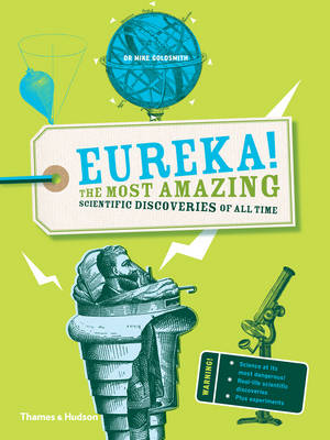 Eureka! The Most Amazing Scientific Discoveries of All Time by Clive Gifford, Mike Goldsmith