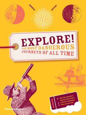 Explore! The Most Dangerous Journeys of All Time by Deborah Kespert