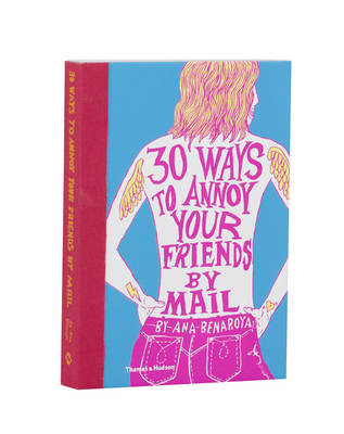 30 Ways to Annoy Your Friends by Mail by Ana Benaroya