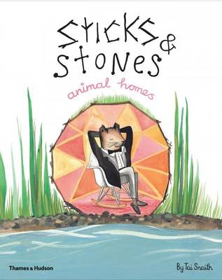 Sticks & Stones, Animal Homes by Tai Snaith