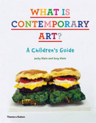 What is Contemporary Art? A Children's Guide by Jacky Klein, Suzy Klein