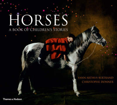 Horses: A Book of Children's Stories by Yann Arthus-Bertrand, Christophe Donner