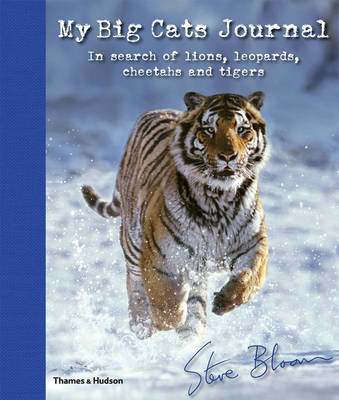 My Big Cats Journal In Search of Lions, Leopards, Cheetahs and Tigers by Steve Bloom
