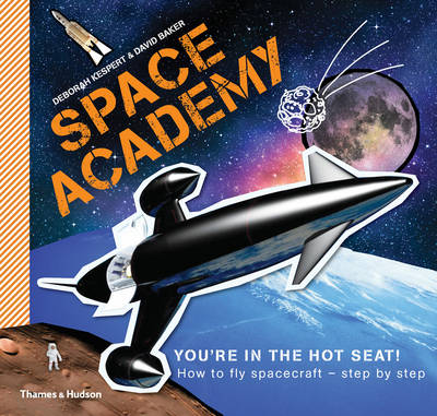 Space Academy How to Fly Spacecraft Step by Step by Deborah Kespert, David Baker