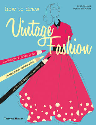 How to Draw Vintage Fashion Tips from Top Fashion Designers by Celia Joicey, Dennis Nothdruft