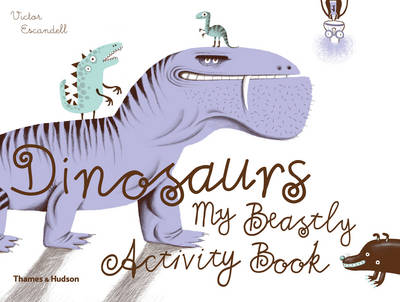 Dinosaurs My Beastly Activity Book by Victor Escandell