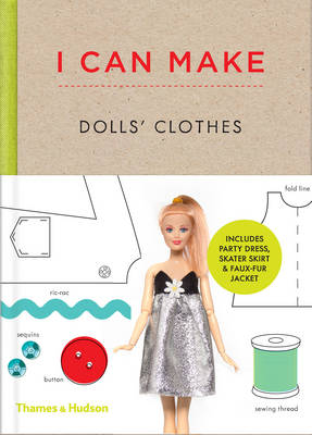 I Can Make Dolls' Clothes Easy-To-Follow Patterns to Make Clothes and Accessories for Your Favourite Doll by Louise Scott-Smith, Georgia Vaux