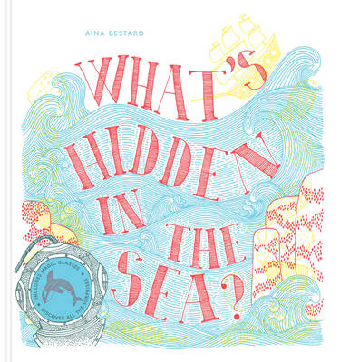 What's Hidden in the Sea by Aina Bestard