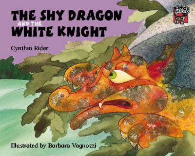 The Shy Dragon and the White Knight by Ms Cynthia Rider