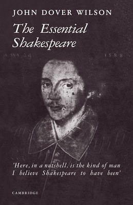 The Essential Shakespeare A Biographical Adventure by J. Dover Wilson