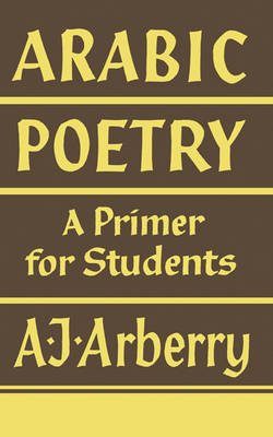 Arabic Poetry A Primer for Students by A. J. Arberry