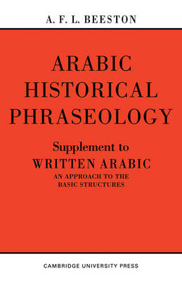 Arabic Historical Phraseology Arabic Historical Phraseology Supplement to Written Arabic. An Approach to the Basic Structures by A. F. L. Beeston