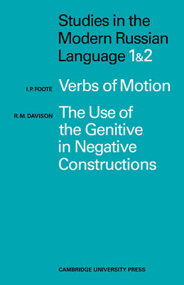 Studies in the Modern Russian Language 1. Verbs of Motion Use Genitive 2. The Use of the Genitive in Negative Constructions by I.P. Foote, R.M. Davidson