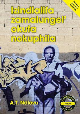 Cambridge 11: Izindlalifa Zamalungel' Okufa Nokuphila by Alpheus Themba Ndlovu