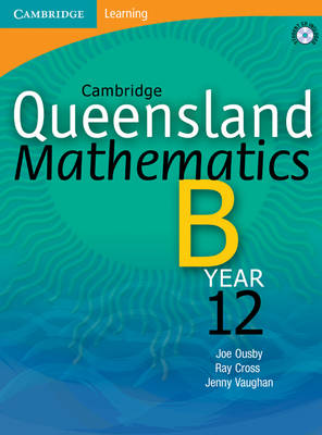 Cambridge Queensland Mathematics B Year 12 with Student CD-Rom by Joe Ousby, Ray Cross, Jenny Vaughan, Michael Evans