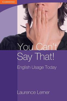 You Can't Say That! English Usage Today by Laurence Lerner