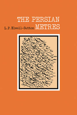The Persian Metres by L. P. Elwell-Sutton