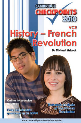 Cambridge Checkpoints VCE History - French Revolution 2010 by Michael Adcock