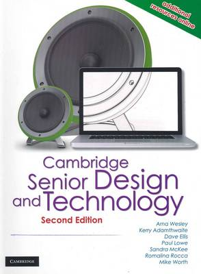 Cambridge Senior Design and Technology 2nd Edition by Kerry Adamthwaite, Dave Ellis, Paul Allan Lowe, Romalina Rocca