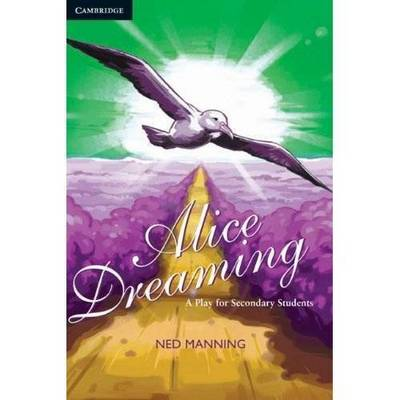 Alice Dreaming: A Play for Secondary Students by Ned Manning
