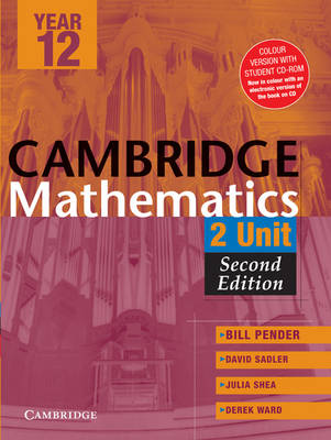 Cambridge 2 Unit Mathematics Year 12 Colour Version with Student CD-Rom by William Pender, David Saddler, Julia Shea, Derek Ward