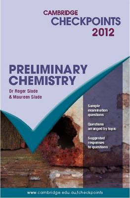 Cambridge Checkpoints Preliminary Chemistry by Roger Slade, Maureen Slade