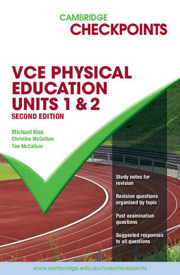 Cambridge Checkpoints VCE Physical Education Units 1&2 Second Edition by Christine McCallum, Tim McCallum, Michael Kiss