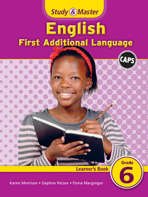 Study and Master English Grade 6 Learner's Book Gr 6: Learner's Book First Additional Language by Fiona Macgregor, Karen Morrison, Daphne Paizee