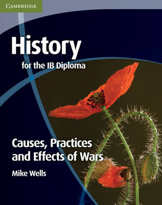 History for the IB Diploma: Causes, Practices and Effects of Wars by Mike Wells