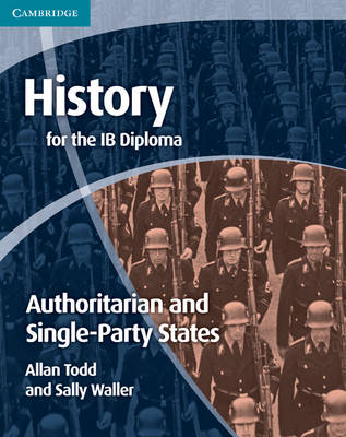 History for the IB Diploma: Origins and Development of Authoritarian and Single Party States by Allan Todd, Sally Waller