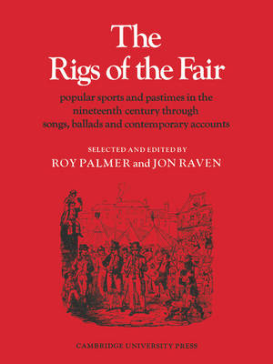The Rigs of the Fair Popular Sports and Pastimes in the Nineteenth Century Through Songs, Ballads and Contemporary Accounts by Roy Palmer