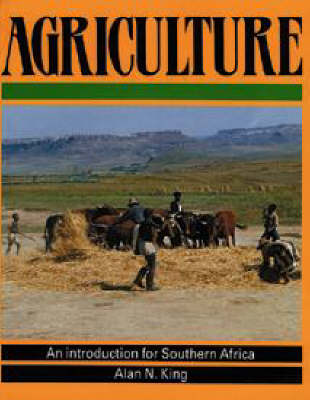 Agriculture: An Introduction for Southern Africa by Alan N. King