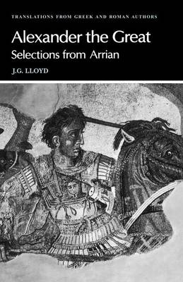 Arrian, Alexander the Great Selections from Arrian by Arrian