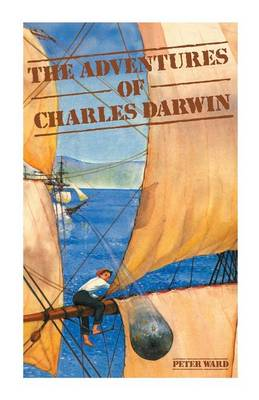 The Adventures of Charles Darwin by Peter Ward